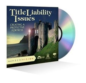 Title Liability Issues: Creating a Protective Fortress Webinar Recording