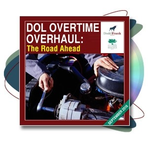 DOL Overtime Overhaul: The Road Ahead Webinar Recording