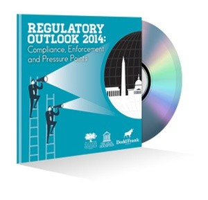 Regulatory Outlook 2014: Compliance, Enforcement and Pressure Points Webinar Recording